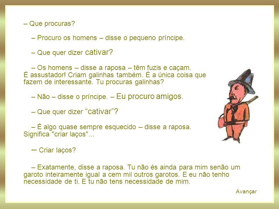 – Procuro os homens – disse o pequeno príncipe.