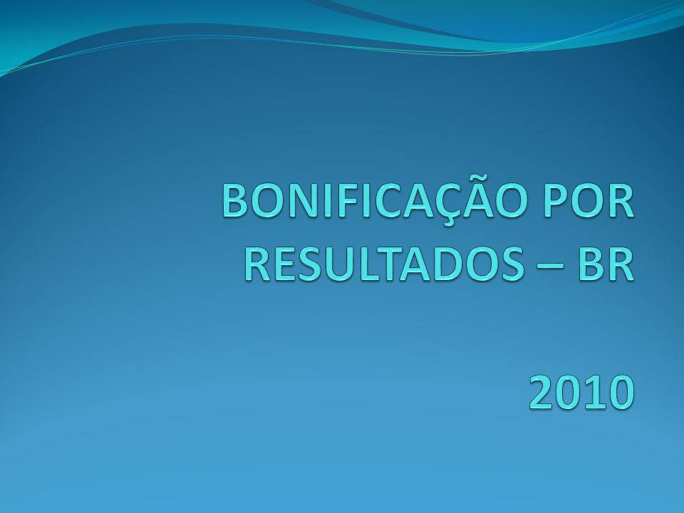 BONIFICAÇÃO POR RESULTADOS – BR 2010