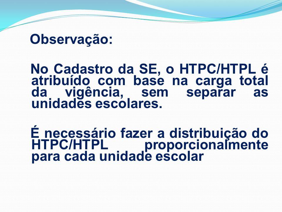 Observação: No Cadastro da SE, o HTPC/HTPL é atribuído com base na carga total da vigência, sem separar as unidades escolares.
