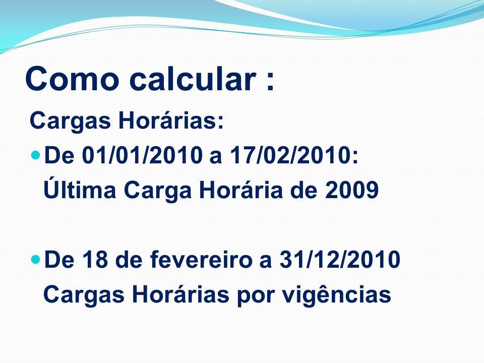 Como calcular : Cargas Horárias: De 01/01/2010 a 17/02/2010: