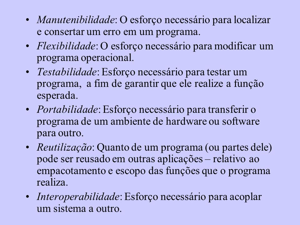 Manutenibilidade: O esforço necessário para localizar e consertar um erro em um programa.