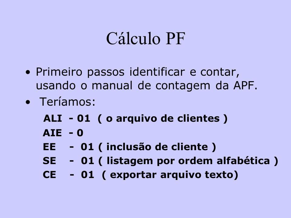 Cálculo PF Primeiro passos identificar e contar, usando o manual de contagem da APF. Teríamos: ALI - 01 ( o arquivo de clientes )