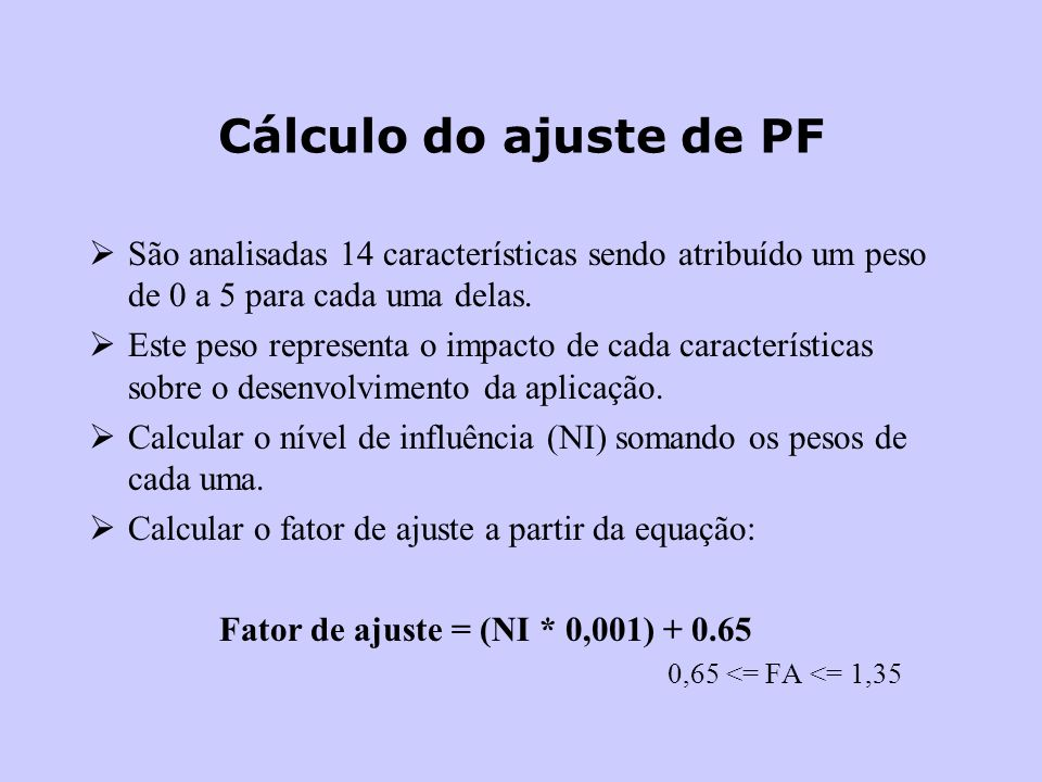 Cálculo do ajuste de PF São analisadas 14 características sendo atribuído um peso de 0 a 5 para cada uma delas.