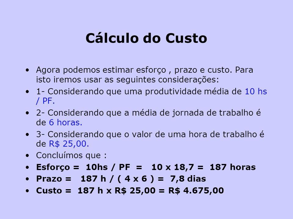 Cálculo do Custo Agora podemos estimar esforço , prazo e custo. Para isto iremos usar as seguintes considerações:
