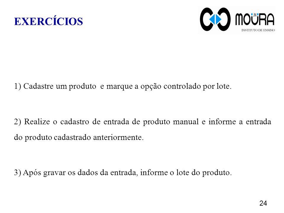 EXERCÍCIOS 1) Cadastre um produto e marque a opção controlado por lote.