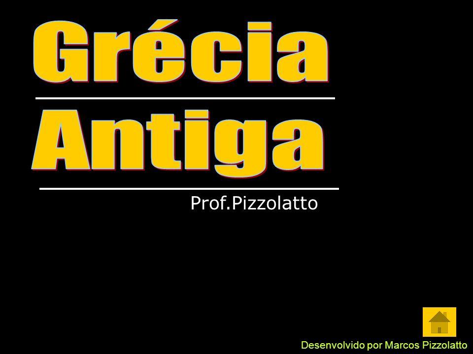 Grécia Antiga Prof.Pizzolatto Desenvolvido por Marcos Pizzolatto
