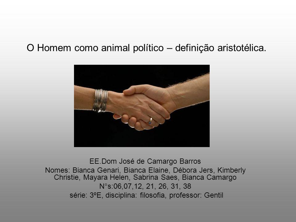 O Homem como animal político – definição aristotélica.