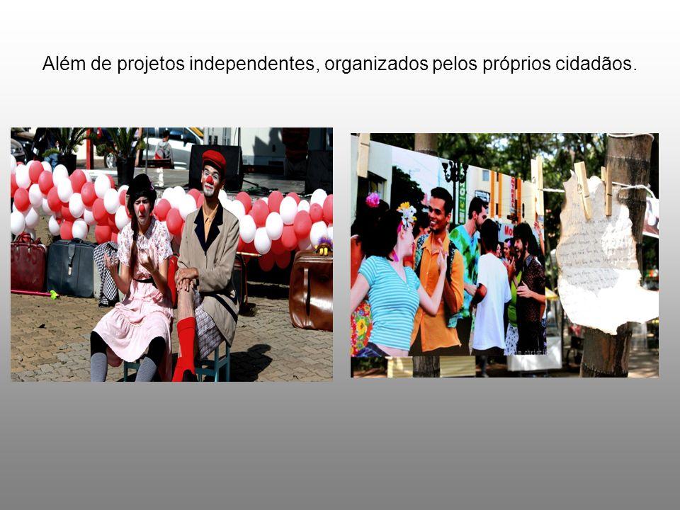 Além de projetos independentes, organizados pelos próprios cidadãos.