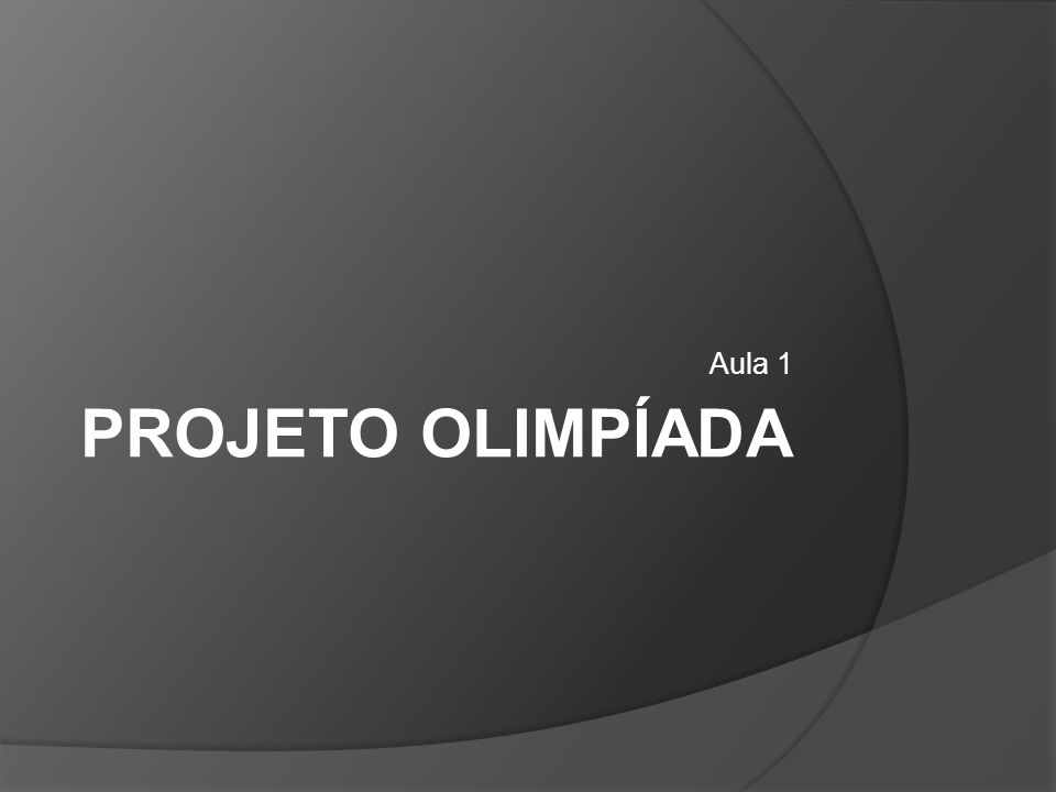 Aula 1 Projeto Olimpíada