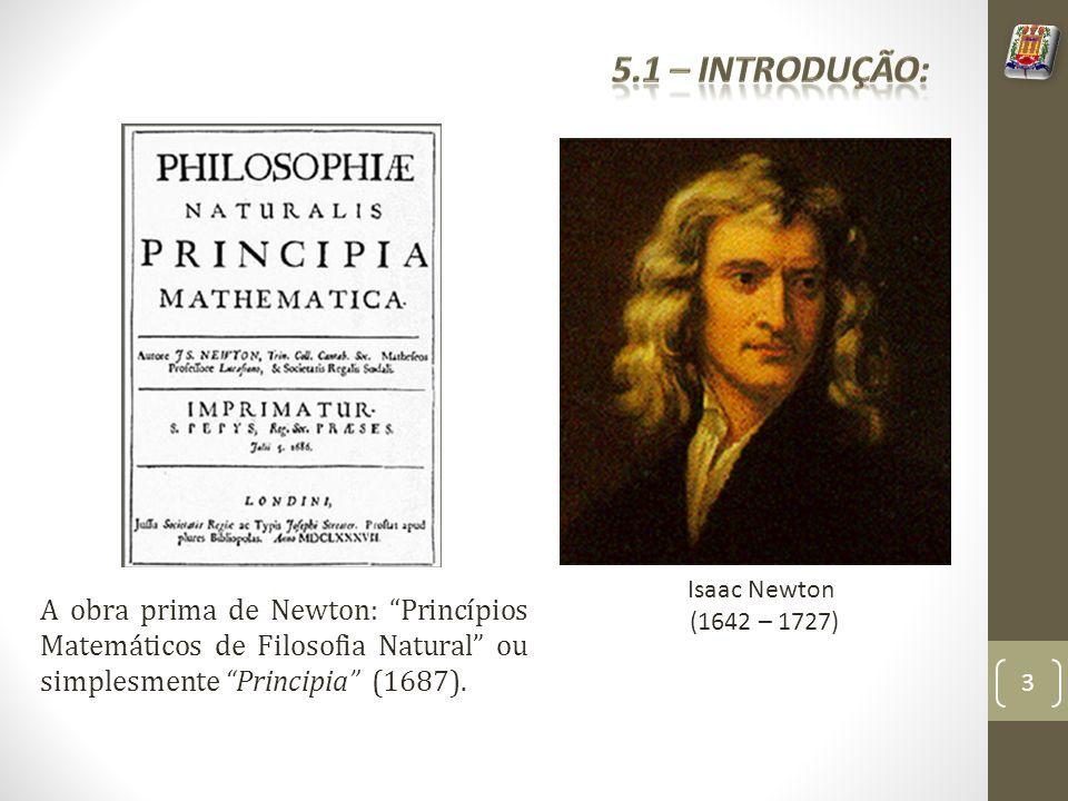 5.1 – Introdução: Isaac Newton. (1642 – 1727)