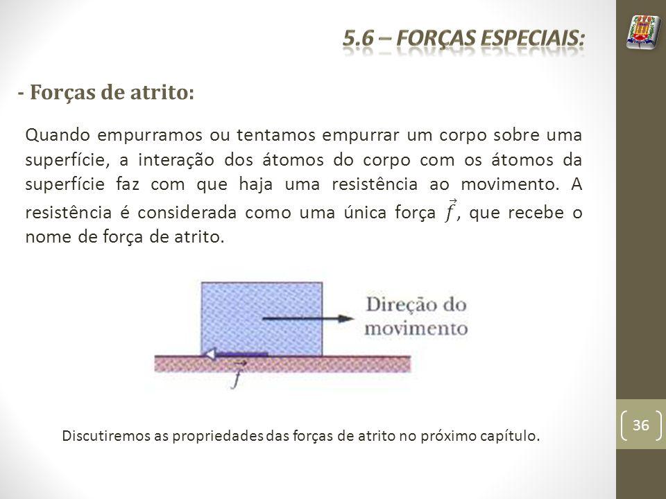 5.6 – Forças especiais: - Forças de atrito:
