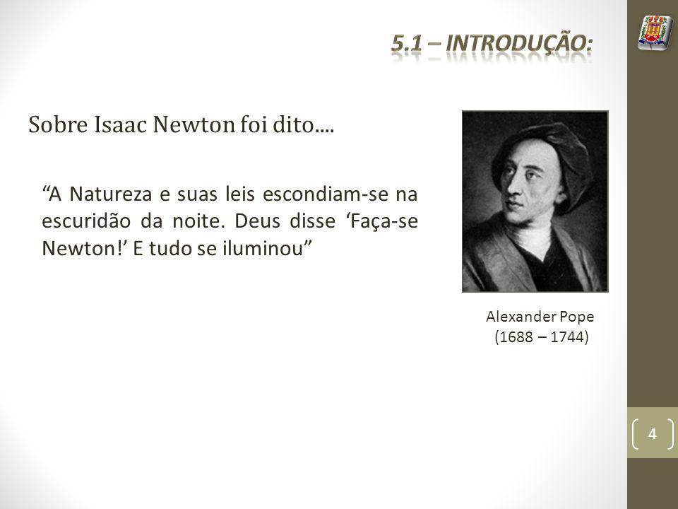 Sobre Isaac Newton foi dito....