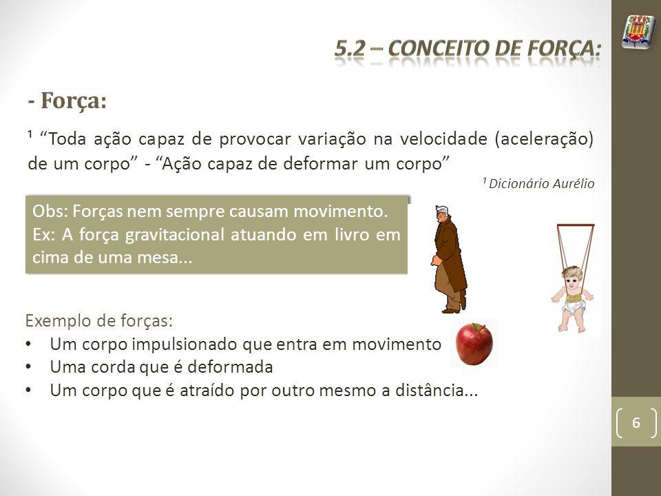 5.2 – Conceito de força: - Força: