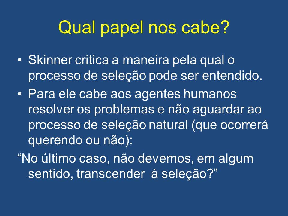 Qual papel nos cabe Skinner critica a maneira pela qual o processo de seleção pode ser entendido.