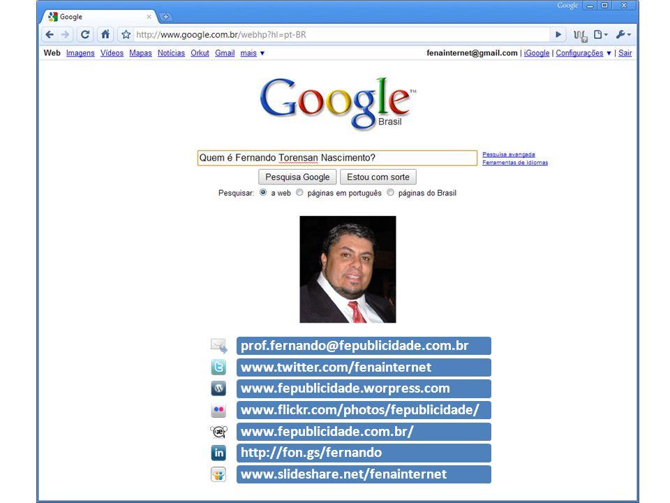 prof.fernando@fepublicidade.com.br www.twitter.com/fenainternet. www.fepublicidade.worpress.com. www.flickr.com/photos/fepublicidade/