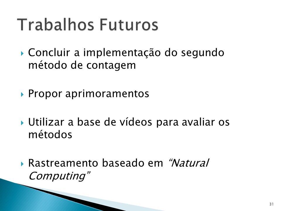 Trabalhos Futuros Concluir a implementação do segundo método de contagem. Propor aprimoramentos.