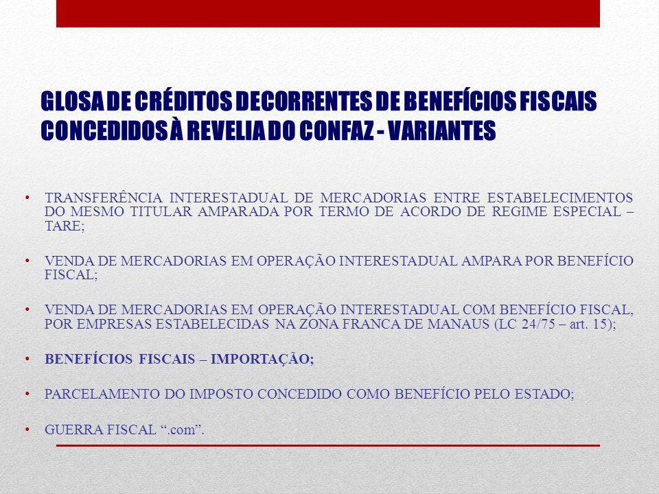 GLOSA DE CRÉDITOS DECORRENTES DE BENEFÍCIOS FISCAIS CONCEDIDOS À REVELIA DO CONFAZ - VARIANTES