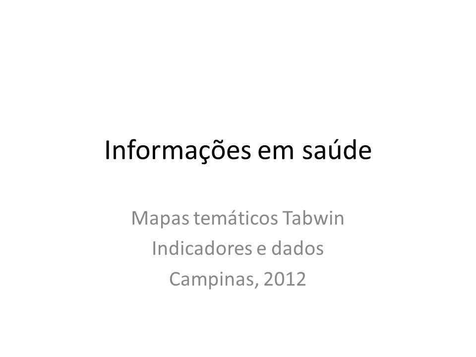 Mapas temáticos Tabwin Indicadores e dados Campinas, 2012