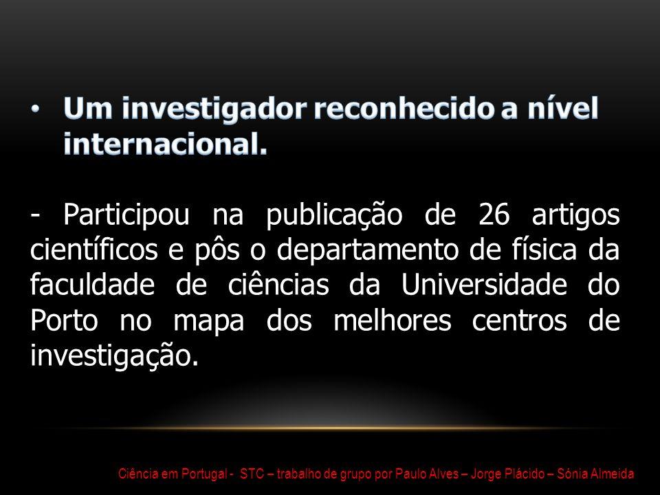 Um investigador reconhecido a nível internacional.