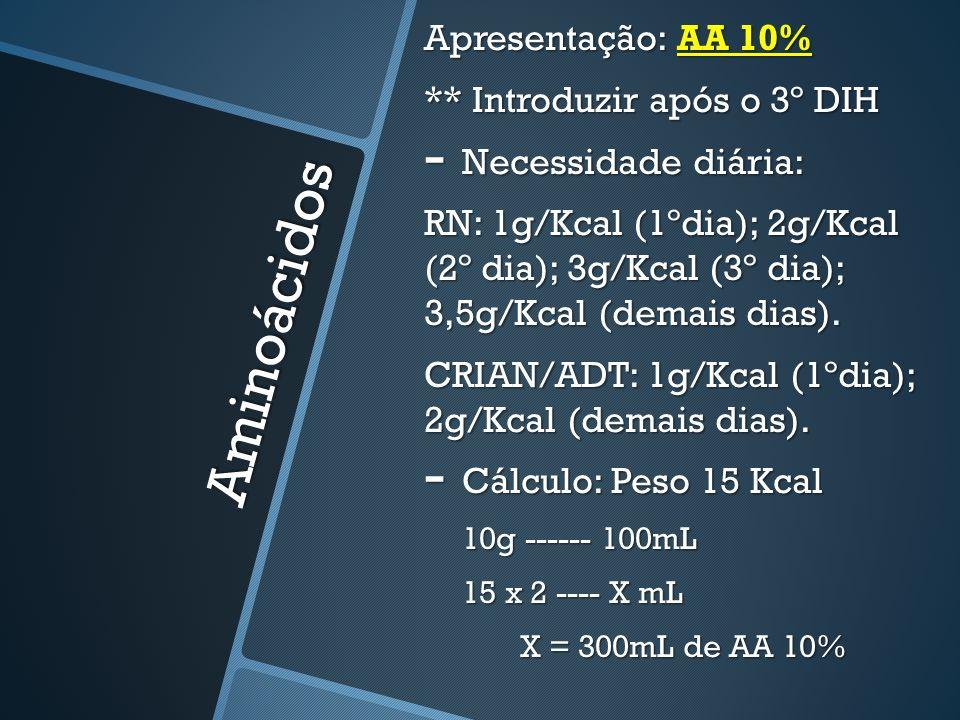 Aminoácidos Apresentação: AA 10% ** Introduzir após o 3º DIH