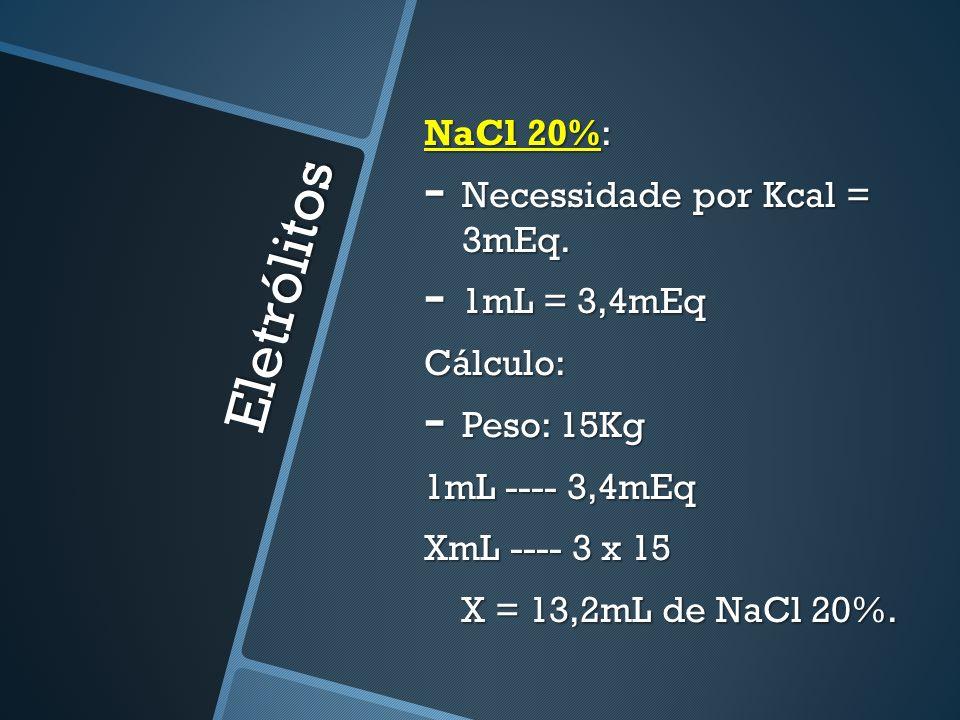 Eletrólitos NaCl 20%: Necessidade por Kcal = 3mEq. 1mL = 3,4mEq