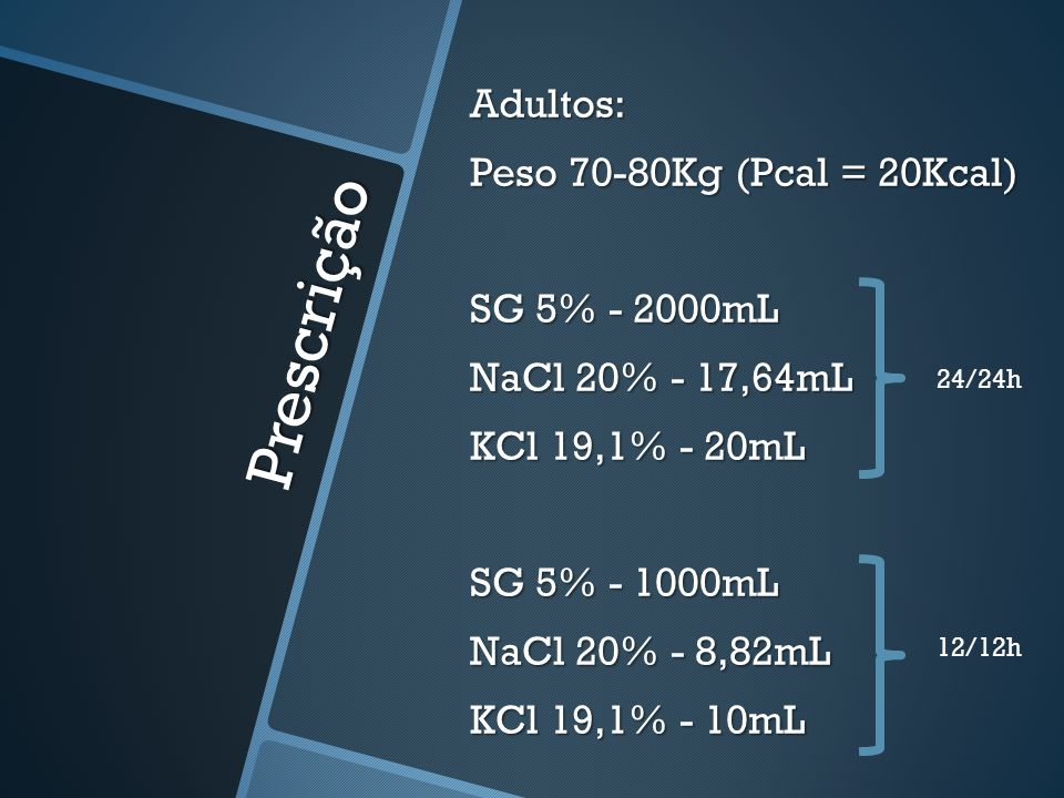 Adultos: Peso 70-80Kg (Pcal = 20Kcal) SG 5% - 2000mL NaCl 20% - 17,64mL KCl 19,1% - 20mL SG 5% - 1000mL NaCl 20% - 8,82mL KCl 19,1% - 10mL
