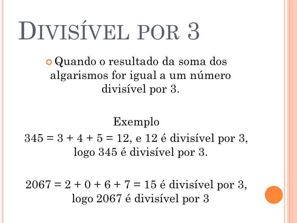 Divisível por 3 Quando o resultado da soma dos algarismos for igual a um número divisível por 3. Exemplo.