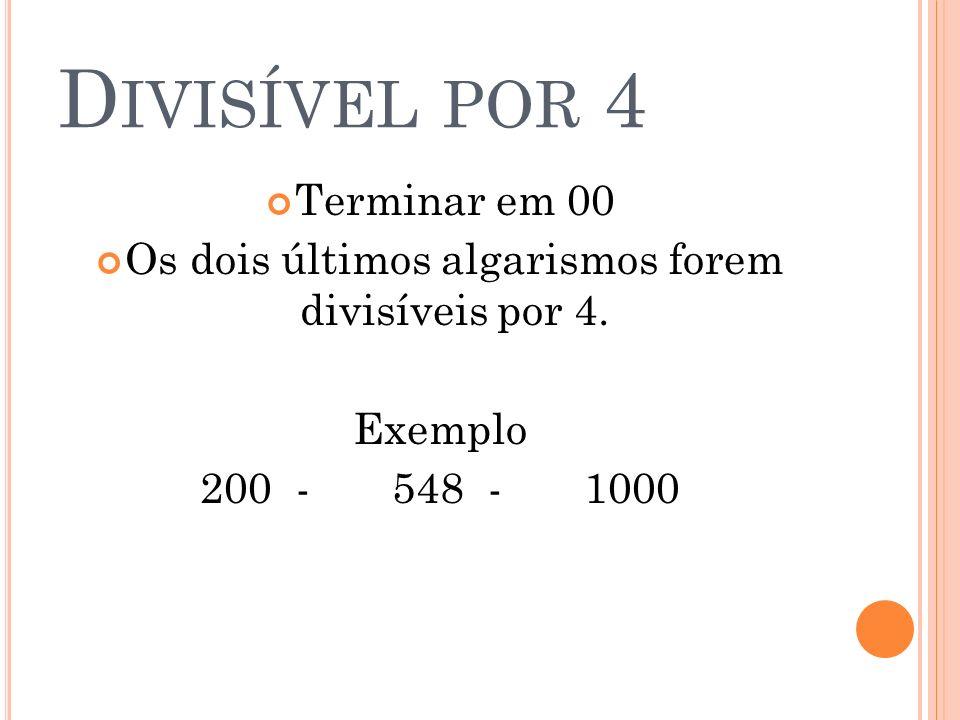 Os dois últimos algarismos forem divisíveis por 4.