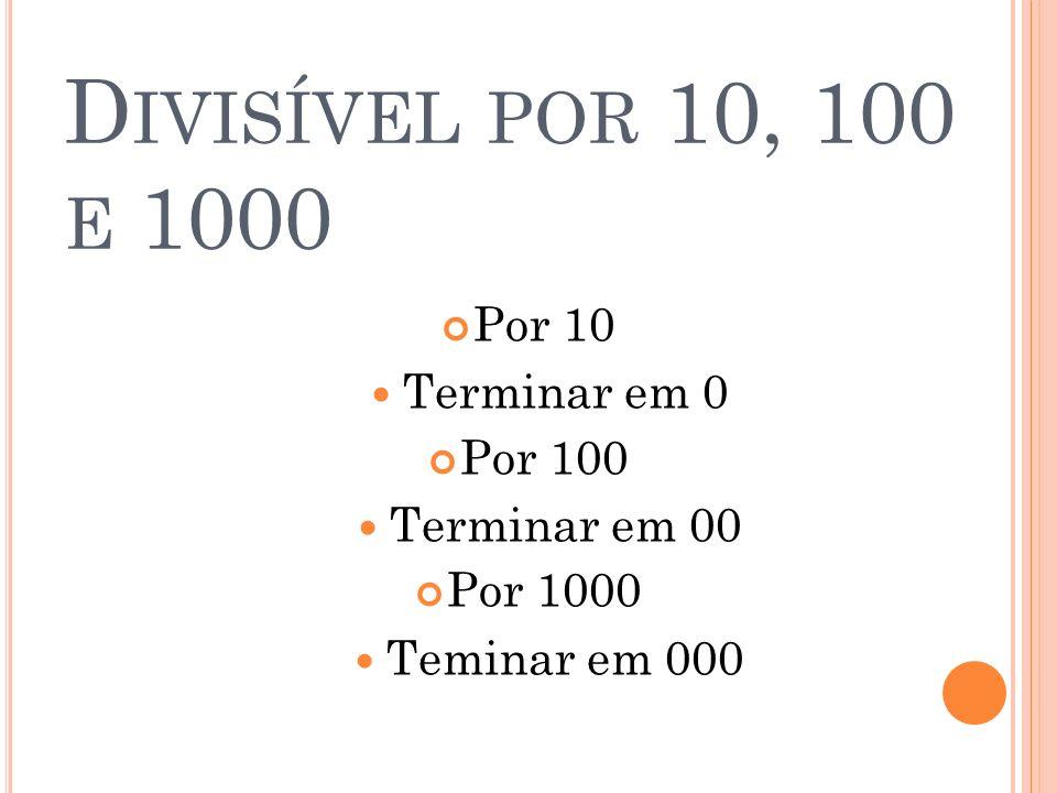 Divisível por 10, 100 e 1000 Por 10 Terminar em 0 Por 100