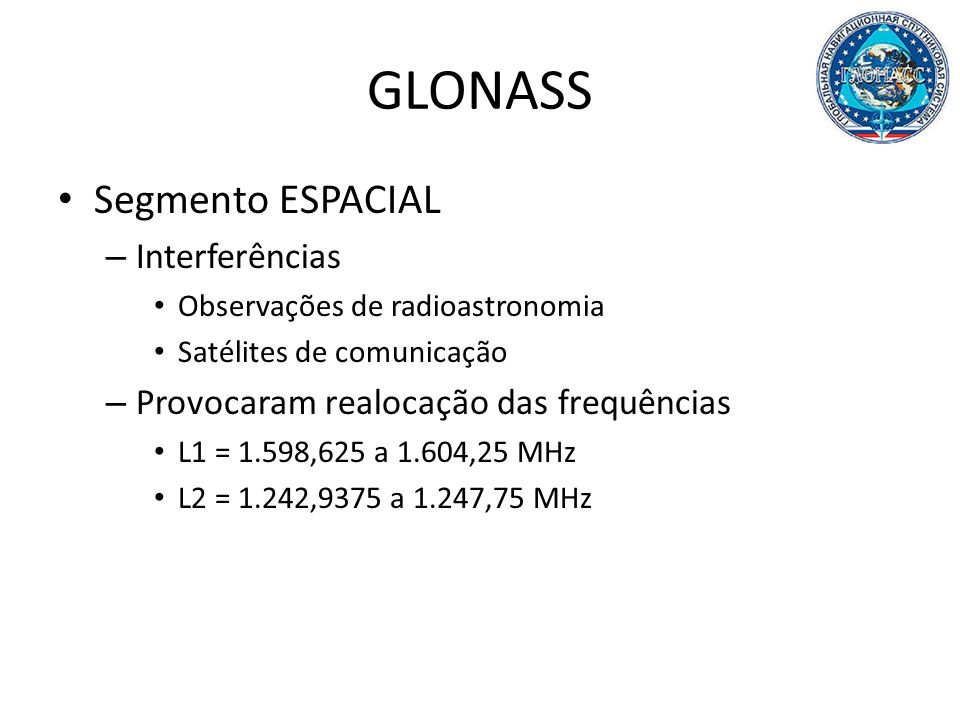 GLONASS Segmento ESPACIAL Interferências