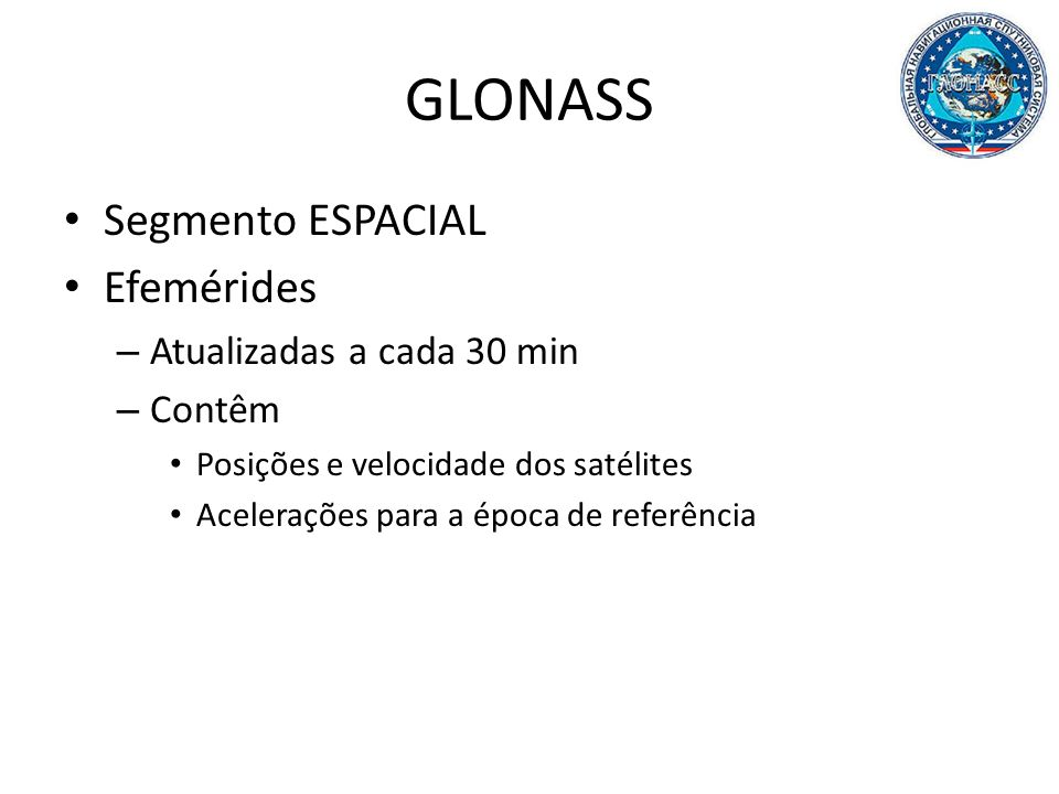 GLONASS Segmento ESPACIAL Efemérides Atualizadas a cada 30 min Contêm
