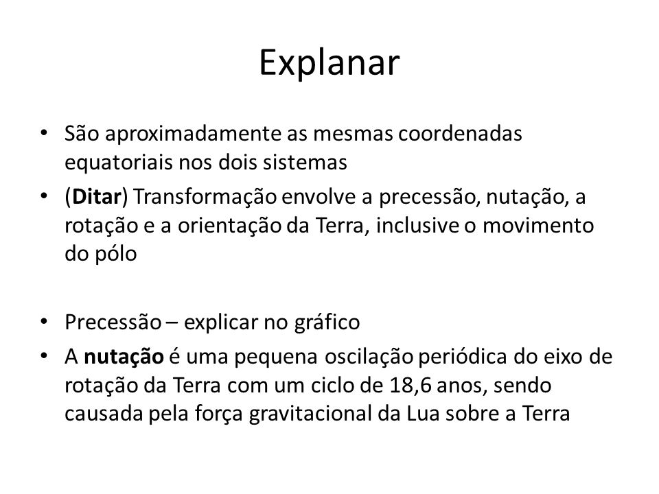 Explanar São aproximadamente as mesmas coordenadas equatoriais nos dois sistemas.