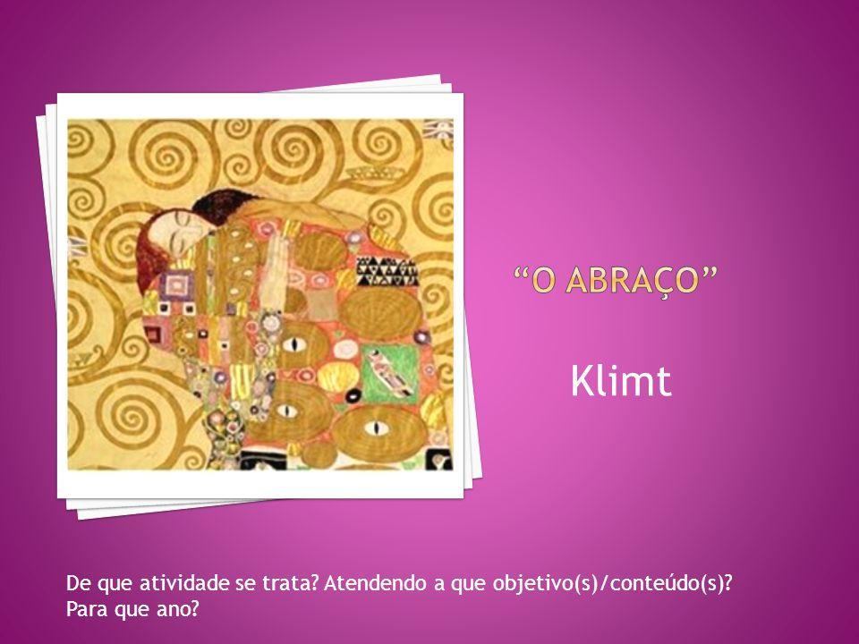 O abraço Klimt De que atividade se trata Atendendo a que objetivo(s)/conteúdo(s) Para que ano