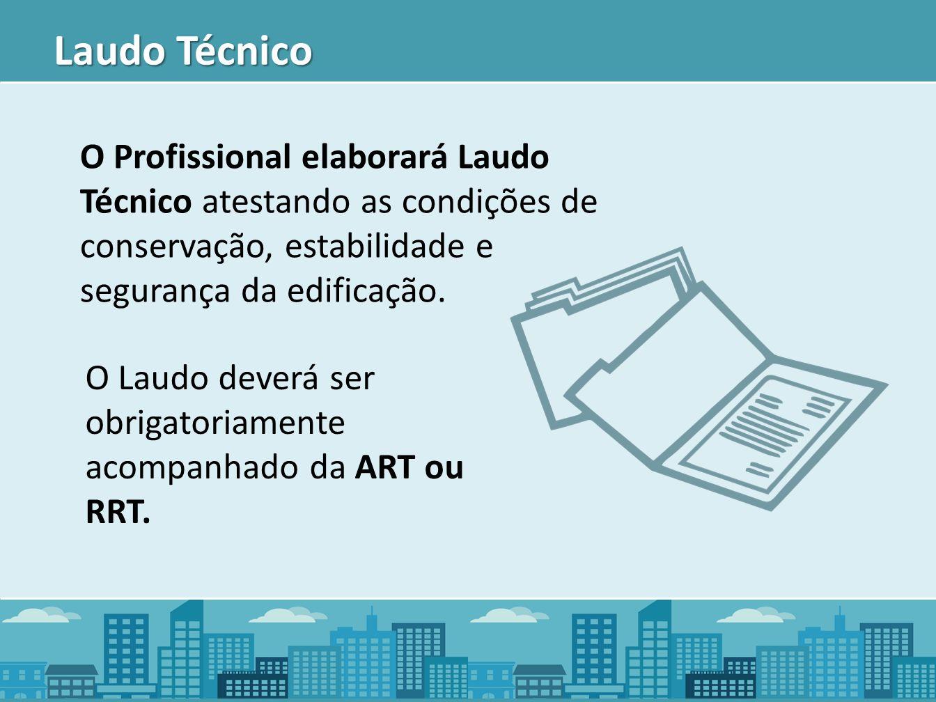 Laudo Técnico O Profissional elaborará Laudo Técnico atestando as condições de conservação, estabilidade e segurança da edificação.