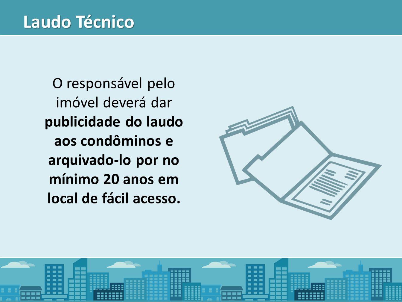 Laudo Técnico O responsável pelo imóvel deverá dar publicidade do laudo aos condôminos e arquivado-lo por no mínimo 20 anos em local de fácil acesso.
