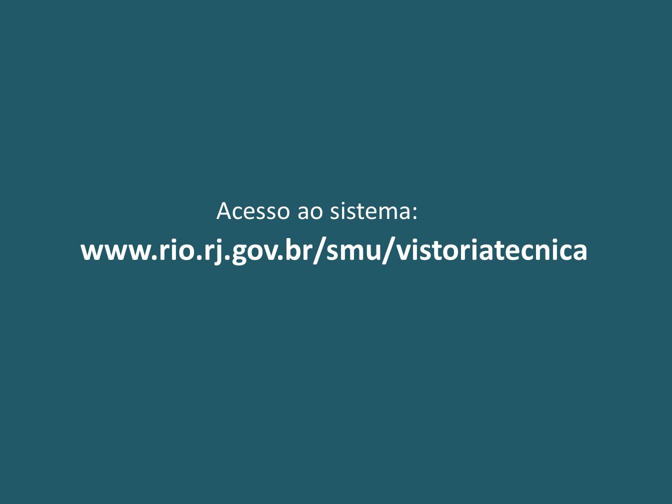 Acesso ao sistema: www.rio.rj.gov.br/smu/vistoriatecnica
