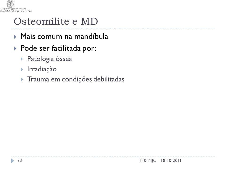 Osteomilite e MD Mais comum na mandíbula Pode ser facilitada por: