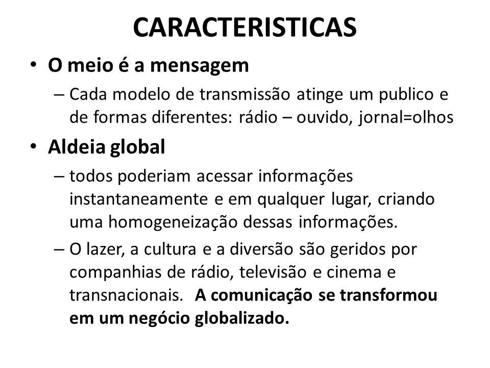 CARACTERISTICAS O meio é a mensagem Aldeia global