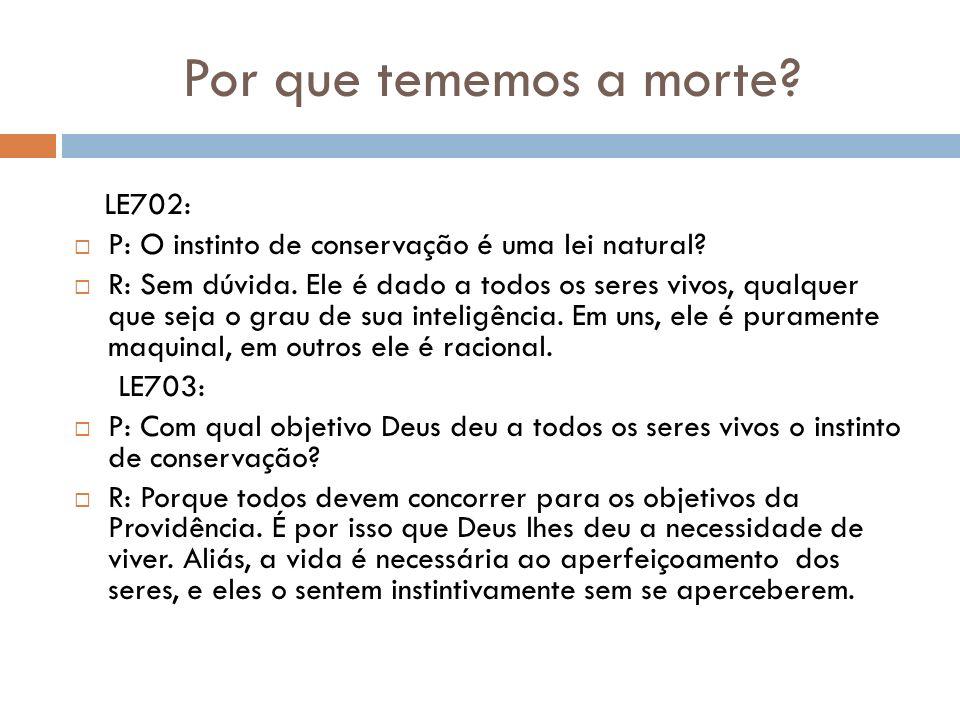 Por que tememos a morte LE702: P: O instinto de conservação é uma lei natural