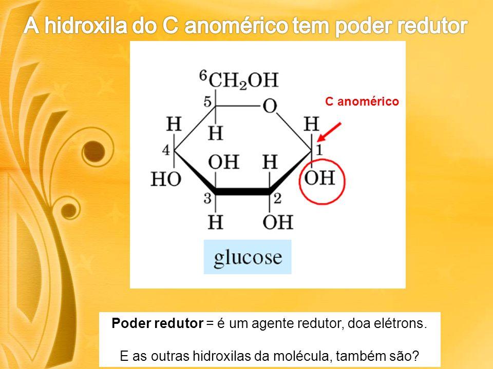 A hidroxila do C anomérico tem poder redutor