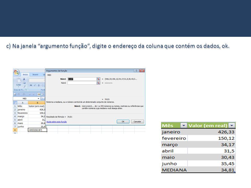 c) Na janela argumento função , digite o endereço da coluna que contém os dados, ok.