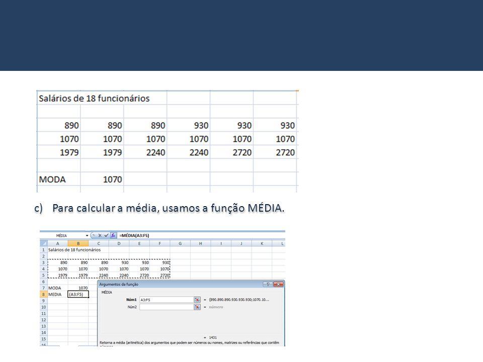 Para calcular a média, usamos a função MÉDIA.