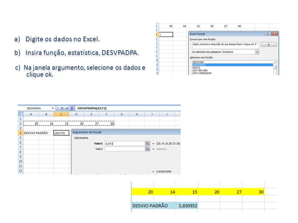 Digite os dados no Excel. Insira função, estatística, DESVPADPA.