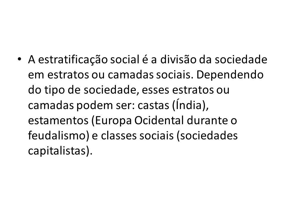 A estratificação social é a divisão da sociedade em estratos ou camadas sociais.