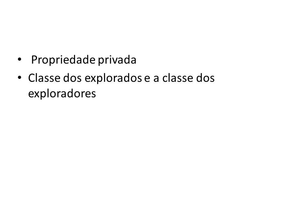 Propriedade privada Classe dos explorados e a classe dos exploradores