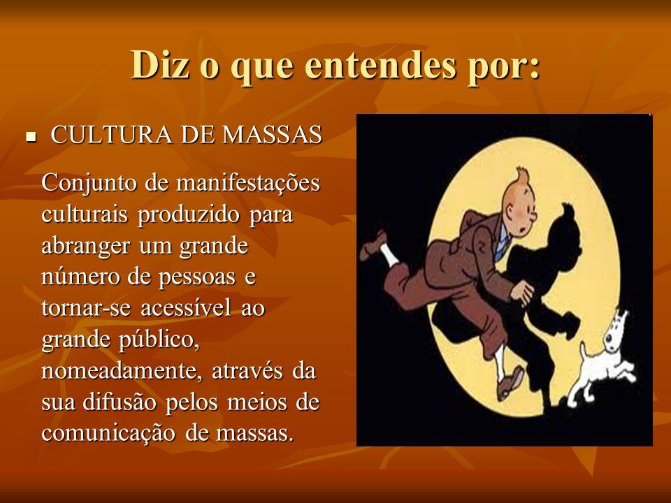 Diz o que entendes por: CULTURA DE MASSAS