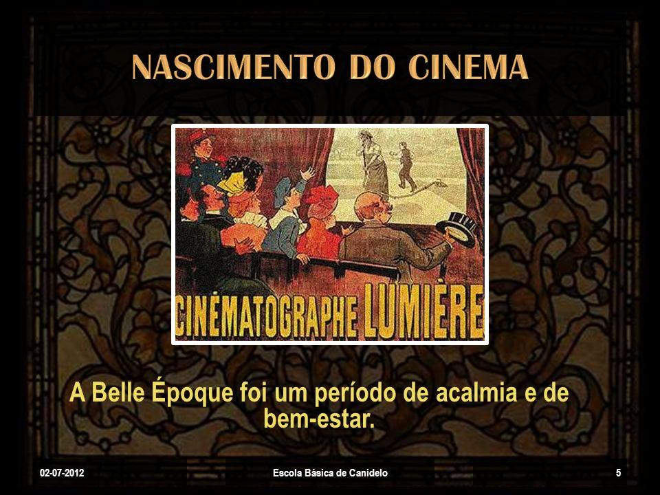 NASCIMENTO DO CINEMA A Belle Époque foi um período de acalmia e de bem-estar.