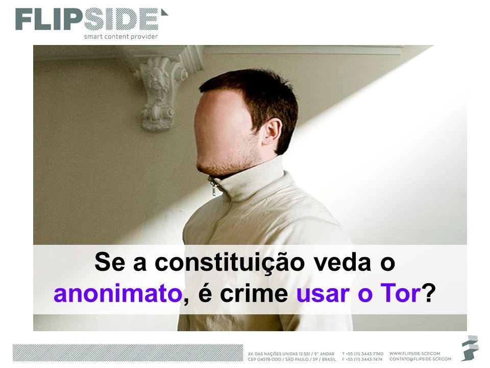 Se a constituição veda o anonimato, é crime usar o Tor