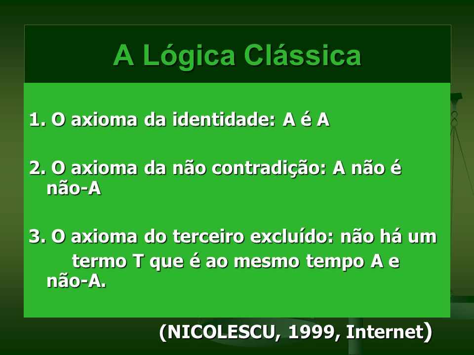A Lógica Clássica 1. O axioma da identidade: A é A