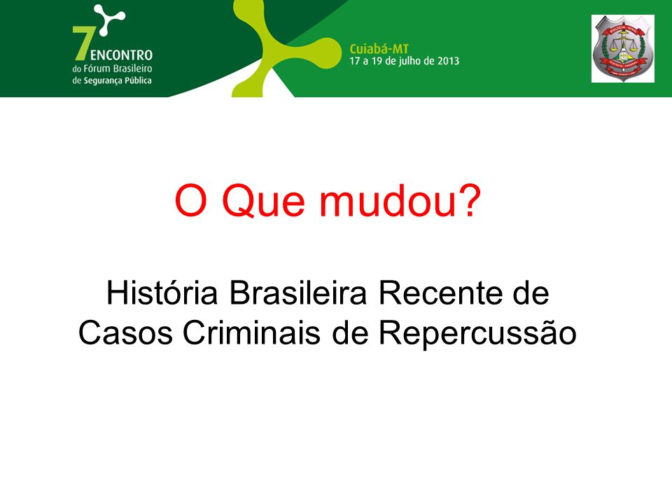 História Brasileira Recente de Casos Criminais de Repercussão